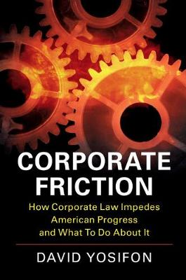 Corporate Friction: How Corporate Law Impedes American Progress and What to Do about It
