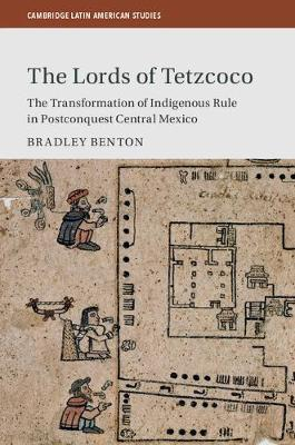 The Lords of Tetzcoco: The Transformation of Indigenous Rule in Postconquest Central Mexico