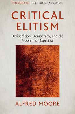 Critical Elitism: Deliberation, Democracy, and the Problem of Expertise