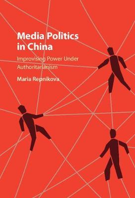 Media Politics in China: Improvising Power under Authoritarianism