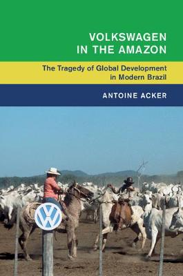Volkswagen in the Amazon: The Tragedy of Global Development in Modern Brazil