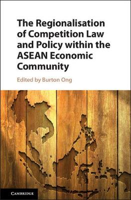 The Regionalisation of Competition Law and Policy within the ASEAN Economic Community
