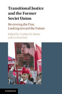 Transitional Justice and the Former Soviet Union: Reviewing the Past, Looking toward the Future