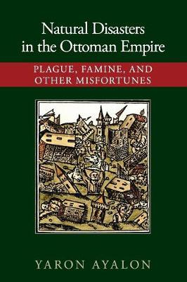 Natural Disasters in the Ottoman Empire: Plague, Famine, and Other Misfortunes