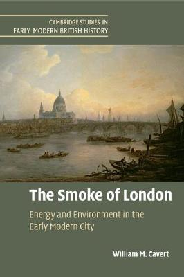 The Smoke of London: Energy and Environment in the Early Modern City