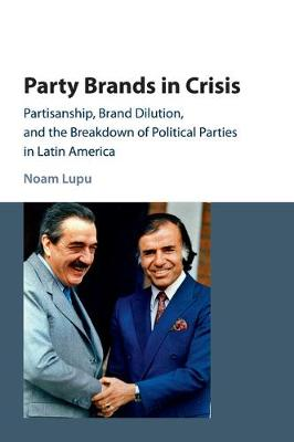 Party Brands in Crisis: Partisanship, Brand Dilution, and the Breakdown of Political Parties in Latin America