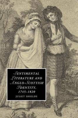 Sentimental Literature and Anglo-Scottish Identity, 1745-1820