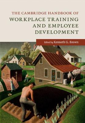 The Cambridge Handbook of Workplace Training and Employee Development