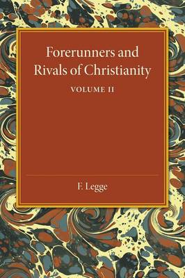 Forerunners and Rivals of Christianity: Volume 2: Being Studies in Religious History from 330 BC to 330 AD