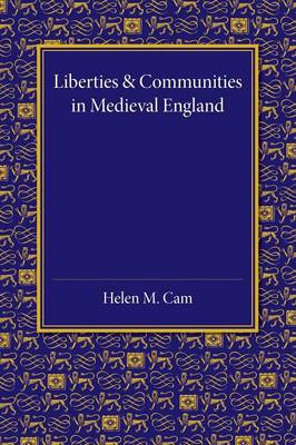 Liberties and Communities in Medieval England: Collected Studies in Local Administration and Topography