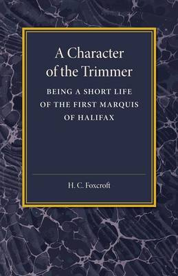 A Character of the Trimmer: Being a Short Life of the First Marquis of Halifax