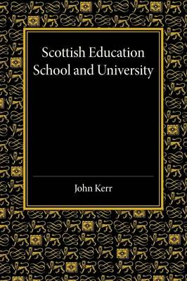 Scottish Education: School and University - From Early Times to 1908 with an Addendum 1908-1913