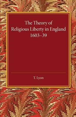 The Theory of Religious Liberty in England 1603-39