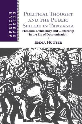 Political Thought and the Public Sphere in Tanzania: Freedom, Democracy and Citizenship in the Era of Decolonization
