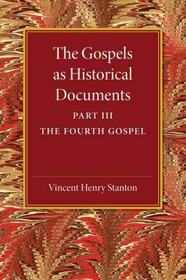 The The Gospels as Historical Documents: Part 3, the Fourth Gospel: Part 3: The Gospels as Historical Documents, Part 3, The Fourth Gospel