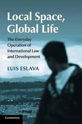 Local Space, Global Life: The Everyday Operation of International Law and Development