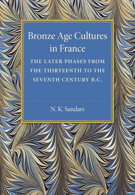 Bronze Age Cultures in France: The Later Phase from the Thirteenth to the Seventh Century BC