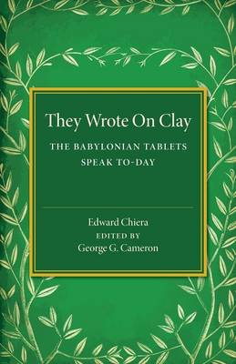 They Wrote on Clay: The Babylonian Tablets Speak To-day