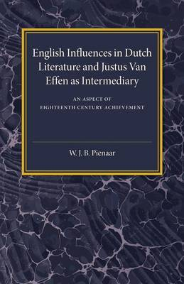 English Influences in Dutch Literature and Justus Van Effen as Intermediary: An Aspect of Eighteenth Century Achievement