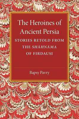 The Heroines of Ancient Persia: Stories Retold from the Shahnama of Firdausi