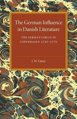 The German Influence in Danish Literature in the Eighteenth Century: The German Circle in Copenhagen, 1750-1770