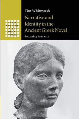 Narrative and Identity in the Ancient Greek Novel: Returning Romance