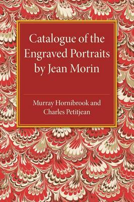 Catalogue of the Engraved Portraits by Jean Morin: (c.1590-1650)