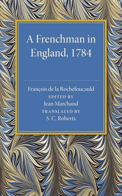 A Frenchman in England 1784: Being the Melanges sur l'Angleterre of Francois de la Rochefoucauld