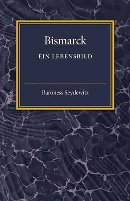 Bismarck: Ein Lebensbild