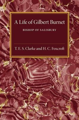 A Life of Gilbert Burnet: Bishop of Salisbury