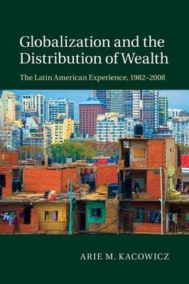 Globalization and the Distribution of Wealth: The Latin American Experience, 1982-2008