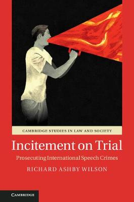 Incitement on Trial: Prosecuting International Speech Crimes
