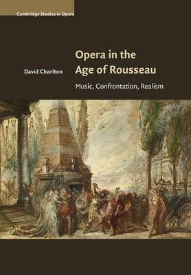 Opera in the Age of Rousseau: Music, Confrontation, Realism