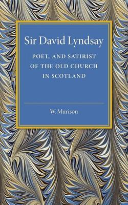 Sir David Lyndsay: Poet, and Satirist of the Old Church in Scotland