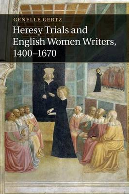 Heresy Trials and English Women Writers, 1400-1670