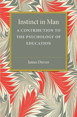 Instinct in Man: A Contribution to the Psychology of Education