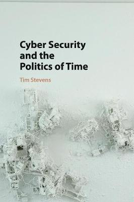 Cyber Security and Politics of Time