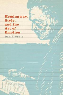 Hemingway, Style, and the Art of Emotion