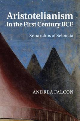 Aristotelianism in the First Century BCE: Xenarchus of Seleucia