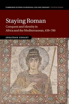 Staying Roman: Conquest and Identity in Africa and the Mediterranean, 439-700