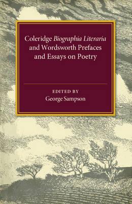 Coleridge Biographia Literaria Chapters I-IV, XIV-XXII, Wordsworth Prefaces and Essays on Poetry 1800-1815