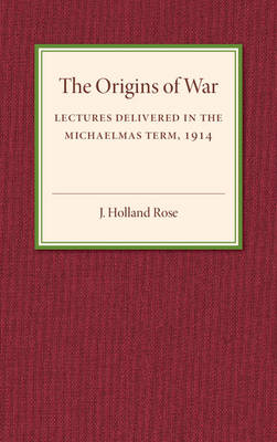 The Origins of the War: Lectures Delivered in the Michaelmas Term, 1914
