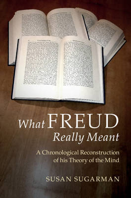 What Freud Really Meant: A Chronological Reconstruction of his Theory of the Mind