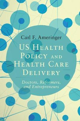 US Health Policy and Health Care Delivery: Doctors, Reformers, and Entrepreneurs