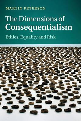The Dimensions of Consequentialism: Ethics, Equality and Risk