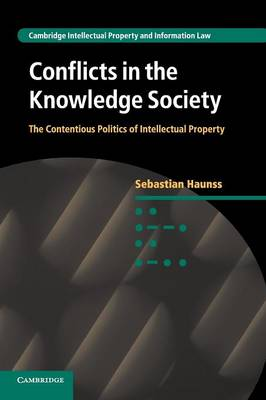 Conflicts in the Knowledge Society: The Contentious Politics of Intellectual Property