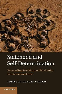 Statehood and Self-Determination: Reconciling Tradition and Modernity in International Law