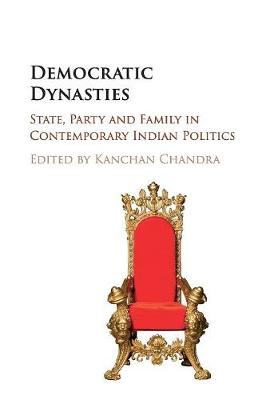 Democratic Dynasties: State, Party, and Family in Contemporary Indian Politics