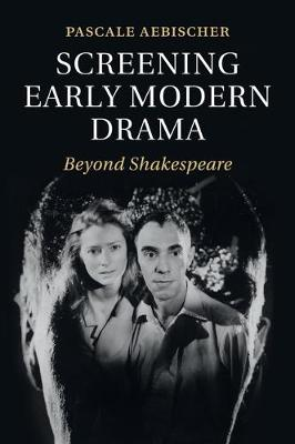 Screening Early Modern Drama: Beyond Shakespeare