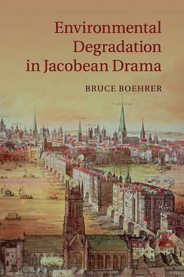 Environmental Degradation in Jacobean Drama